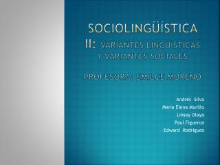 SOCIOLINGÜÍSTICA II:  Variantes lingüísticas y variantes sociales Profesora: Emilce Moreno