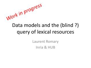 Data models and the (blind?) query of lexical resources
