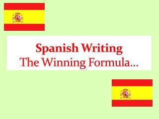 Spanish  W riting  T he  W inning  F ormula ...