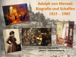 Adolph von Menzel :    Biografie  und  Schaffen         1815  – 1905