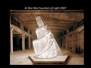 Ai Wei Wei  Fountain of Light  2007