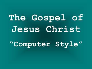 "The Gospel of    Jesus Christ ""Computer Style"""