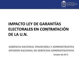 Impacto ley de garant�as electorales en contrataci�n de la U.N .