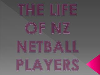 THE LIFE OF NZ NETBALL PLAYERS