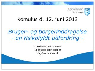 Komulus d. 12. juni 2013 Bruger- og borgerinddragelse - en risikofyldt udfordring -