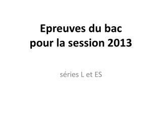 Epreuves du bac  pour la session 2013