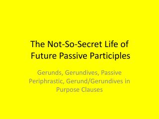 The Not-So-Secret Life of  Future Passive Participles