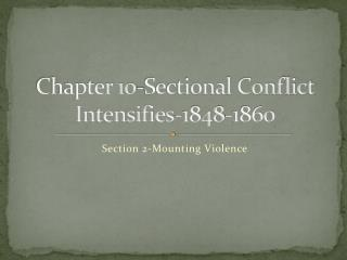 Chapter 10-Sectional Conflict Intensifies-1848-1860