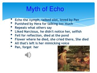 Echo the nymph, talked alot, loved by Pan Punished by Hera for talking too much