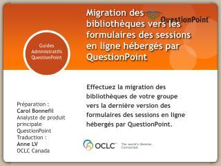 Préparation :  Carol Bonnefil  Analyste de produit principale QuestionPoint Traduction : Anne LV