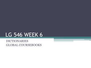 LG 546 WEEK 6