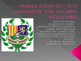 PRAINSA ALEVIN 2011-2012 SIMPLEMENTE  UNA  PALABRA INOLVIDABLE