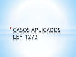 CASOS APLICADOS LEY 1273