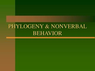 PHYLOGENY  NONVERBAL BEHAVIOR