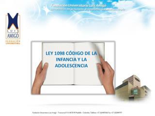 LEY 1098 CÓDIGO DE LA INFANCIA Y LA ADOLESCENCIA
