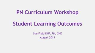 PN Curriculum Workshop Student Learning Outcomes