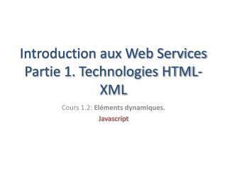 Introduction aux Web Services Partie 1. Technologies HTML-XML