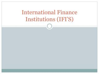 International Finance Institutions (IFI'S)