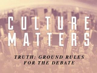 TRUTH: GROUND RULES FOR THE DEBATE