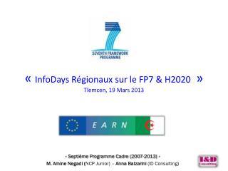 « I nfoDays Régionaux sur le FP7 & H2020  » Tlemcen , 19 Mars  2013