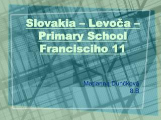 Slovakia � Levo?a � Primary School Francisciho 11