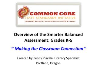 Overview of the Smarter Balanced Assessment: Grades K-5 ~ Making the Classroom Connection~