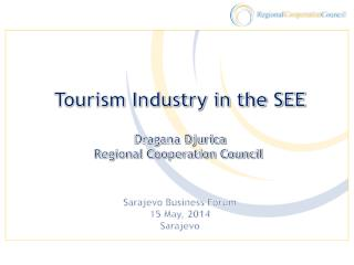 Tourism Industry in the SEE Dragana Djurica Regional Cooperation Council Sarajevo Business Forum