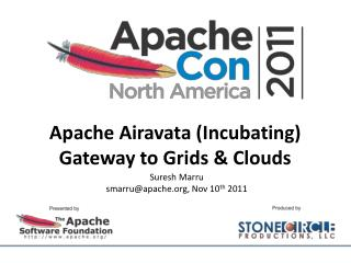 Apache Airavata (Incubating) Gateway to Grids & Clouds