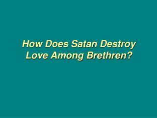 How Does Satan Destroy Love  Among  Brethren?