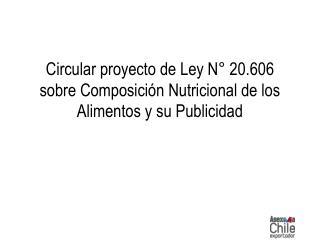Circular proyecto de Ley N° 20.606 sobre Composición Nutricional de los Alimentos y su Publicidad
