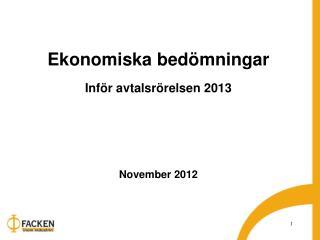 Ekonomiska bedömningar Inför avtalsrörelsen 2013 November 2012