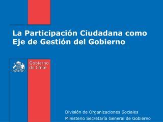 La Participación Ciudadana como Eje de Gestión del Gobierno
