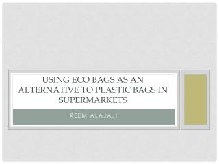 Using eco bags as an alternative to plastic bags in supermarkets