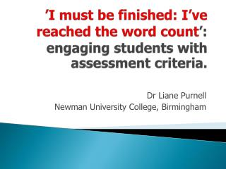 'I must be finished: I've reached the word count ': engaging students with assessment criteria.