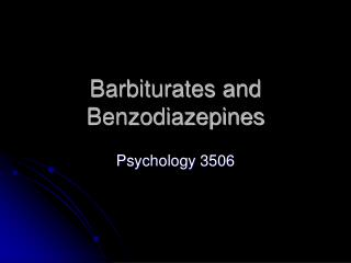Barbiturates and Benzodiazepines