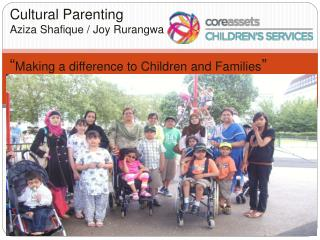 "Cultural Parenting  Aziza Shafique / Joy Rurangwa "" Making a difference to Children and Families """