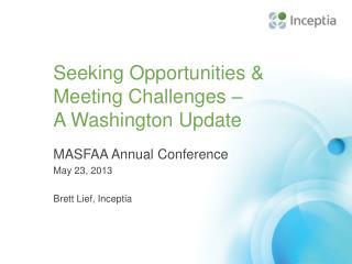 Seeking Opportunities &  Meeting  Challenges  –  A  Washington Update