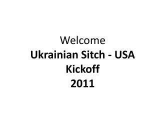 Welcome  Ukrainian Sitch -  USA  Kickoff 2011