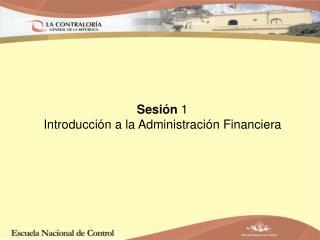 Sesión  1 Introducción a la Administración Financiera
