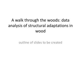 A walk through the woods: data analysis of structural adaptations in wood