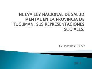 NUEVA LEY NACIONAL DE SALUD MENTAL EN LA PROVINCIA DE TUCUMAN. SUS REPRESENTACIONES SOCIALES.