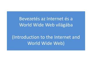 Az Internet A hálózatok összekapcsolt, hálózatba szervezett rendszere, amely behálózza a világot.