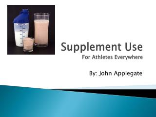 Supplement Use For Athletes Everywhere