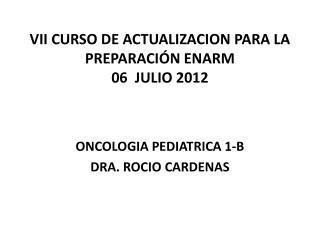 VII CURSO DE ACTUALIZACION PARA LA PREPARACIÓN ENARM  06  JULIO 2012
