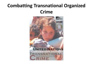 Combatting Transnational Organized  Crime