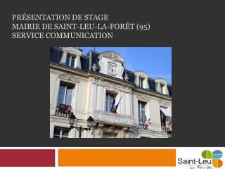 Pr�sentation de stage  Mairie de Saint-Leu-la-For�t (95) Service communication
