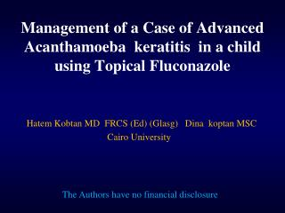 Management of a Case of Advanced Acanthamoeba   keratitis   in a child using Topical  F luconazole
