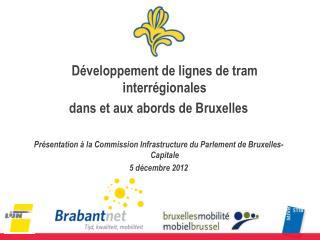 Développement  de  lignes  de tram  interrégionales dans et  aux abords  de Bruxelles