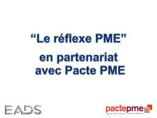 """""""Le réflexe PME"""" en partenariat  avec Pacte PME"""