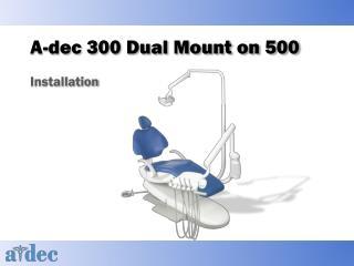 A-dec 300 Dual Mount on 500